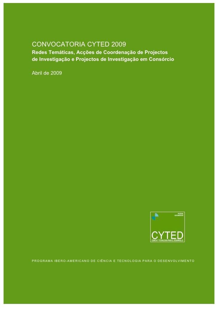 CYTED : Investigação     Convocatória CYTED Investigação 2009   CONVOCATORIA CYTED 2009 Redes Temáticas, Acções de Coorden...