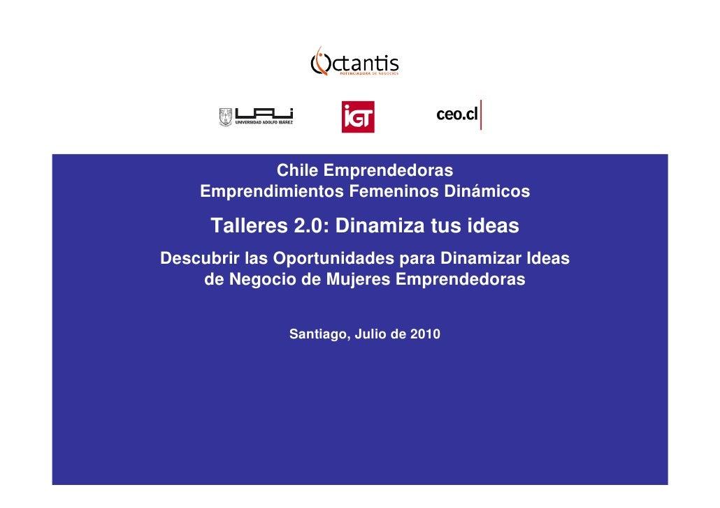 Chile Emprendedoras     Emprendimientos Femeninos Dinámicos       Talleres 2.0: Dinamiza tus ideas Descubrir las Oportunid...