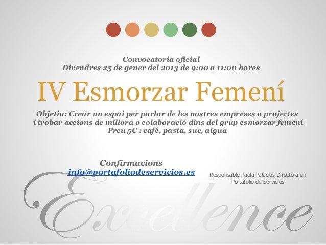 Convocatoria oficial       Divendres 25 de gener del 2013 de 9:00 a 11:00 hores IV Esmorzar Femení Objetiu: Crear un espai...