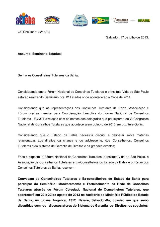 Of. Circular nº 22/2013 Salvador, 17 de julho de 2013. Assunto: Seminário Estadual Senhores Conselheiros Tutelares da Bahi...