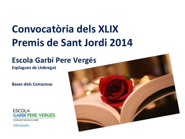 Convocatòria dels XLIX Premis de Sant Jordi 2014 Escola Garbí Pere Vergés Esplugues de Llobregat Bases dels Concursos