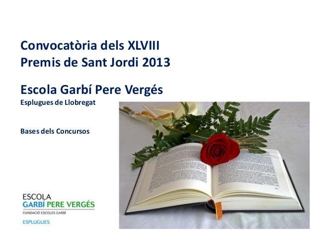 Convocatòria dels XLVIIIPremis de Sant Jordi 2013Escola Garbí Pere VergésEsplugues de LlobregatBases dels Concursos