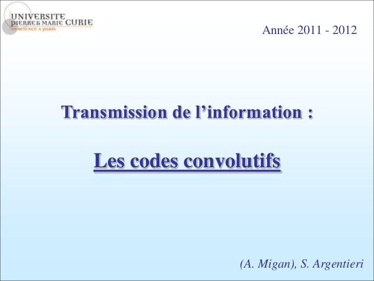 Année 2011 - 2012Transmission de l'information :    Les codes convolutifs                     (A. Migan), S. Argentieri