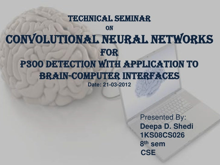 Technical seminar                     onConvolutional Neural Networks                 for  P300 Detection with Application...