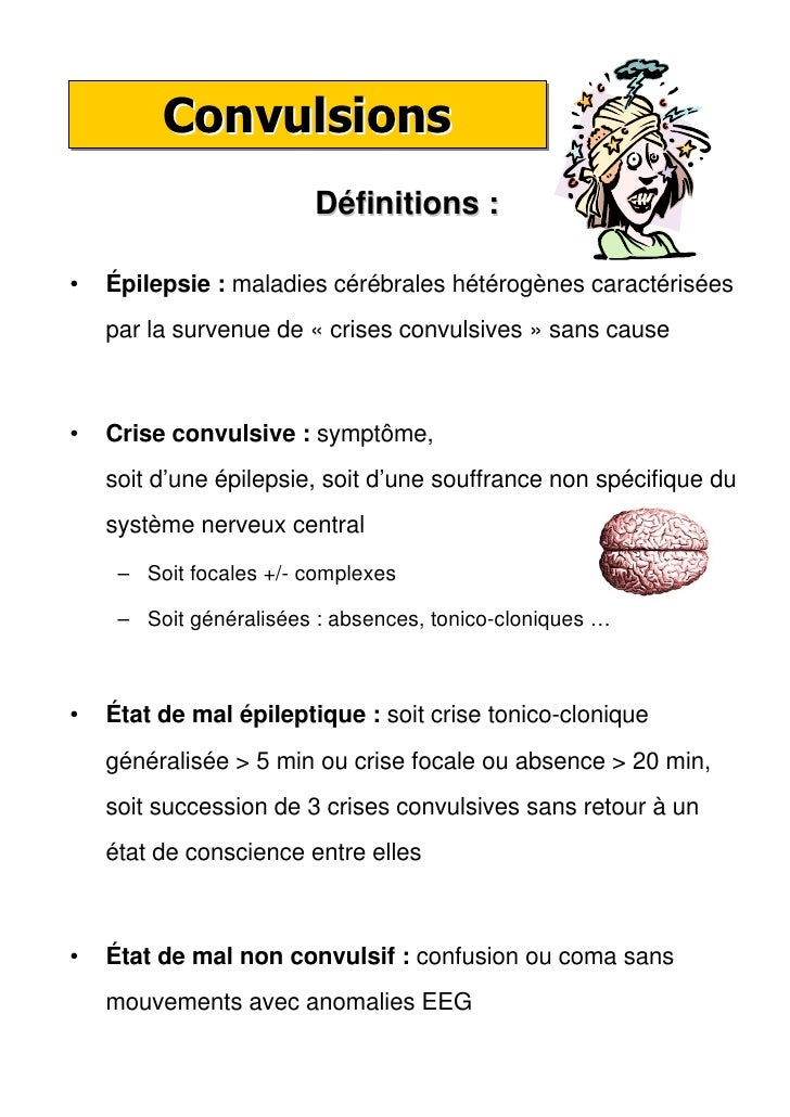 Convulsions                        Définitions :•   Épilepsie : maladies cérébrales hétérogènes caractérisées    par la su...