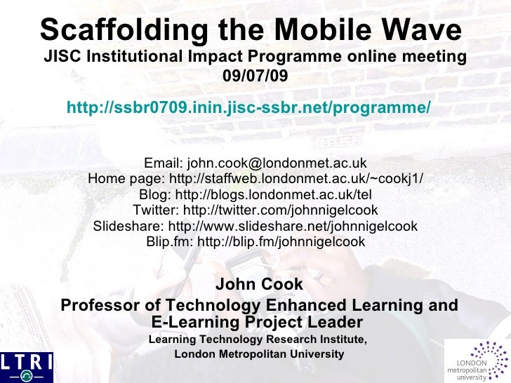 Scaffolding the Mobile Wave JISC Institutional Impact Programme online meeting                       09/07/09   http://ssb...