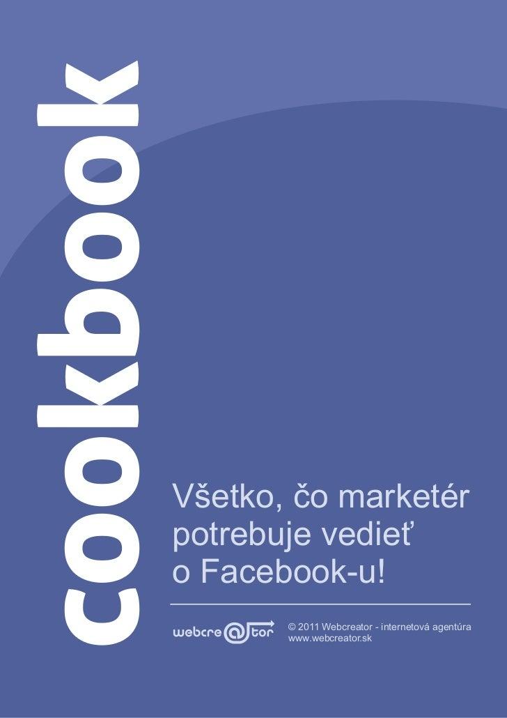 Všetko, čo marketérpotrebuje vedieťo Facebook-u!       © 2011 Webcreator - internetová agentúra       www.webcreator.sk
