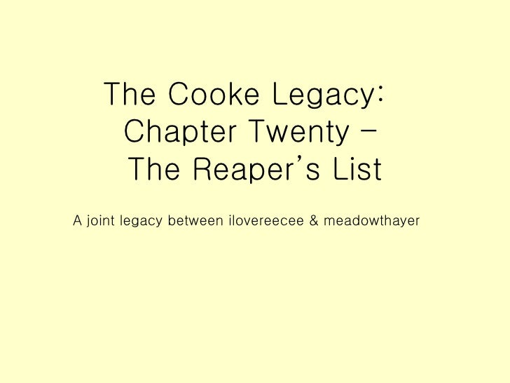 The Cooke Legacy:  Chapter Twenty –  The Reaper's List A joint legacy between ilovereecee & meadowthayer