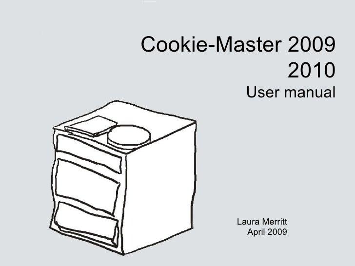 Cookie-Master 2009 2010 User manual Laura Merritt April 2009
