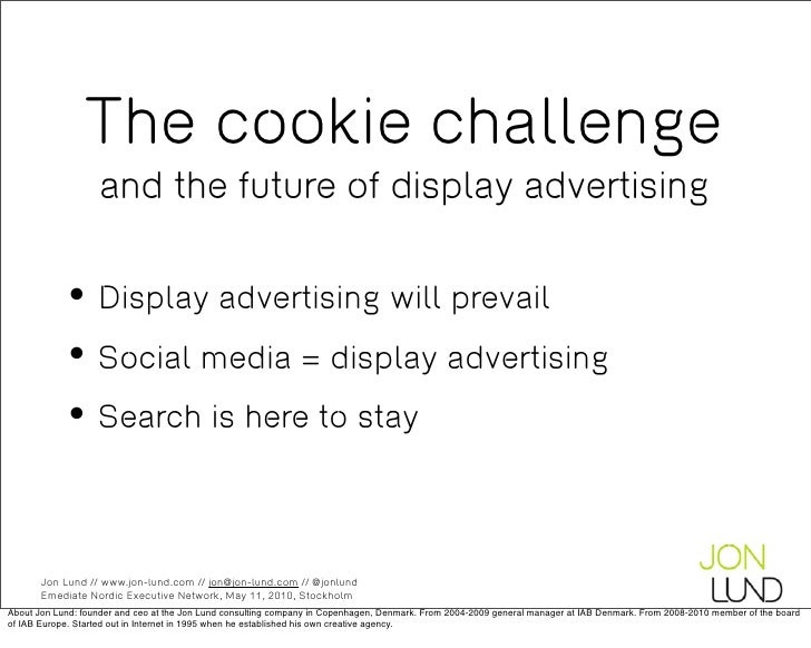 The cookie challenge                    and the future of display advertising              • Display advertising will prev...
