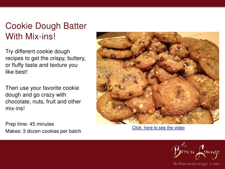 Cookie Dough BatterWith Mix-ins!Try different cookie doughrecipes to get the crispy, buttery,or fluffy taste and texture y...