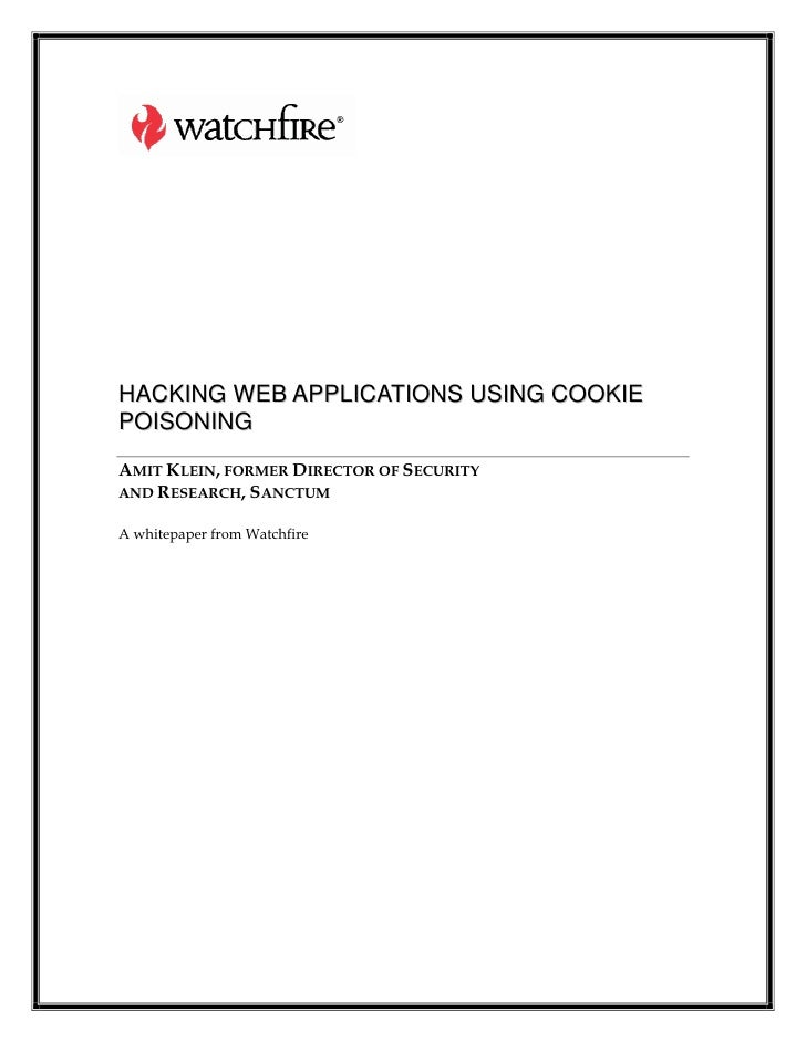 HACKING WEB APPLICATIONS USING COOKIE POISONING AMIT KLEIN, FORMER DIRECTOR OF SECURITY AND RESEARCH, SANCTUM  A whitepape...