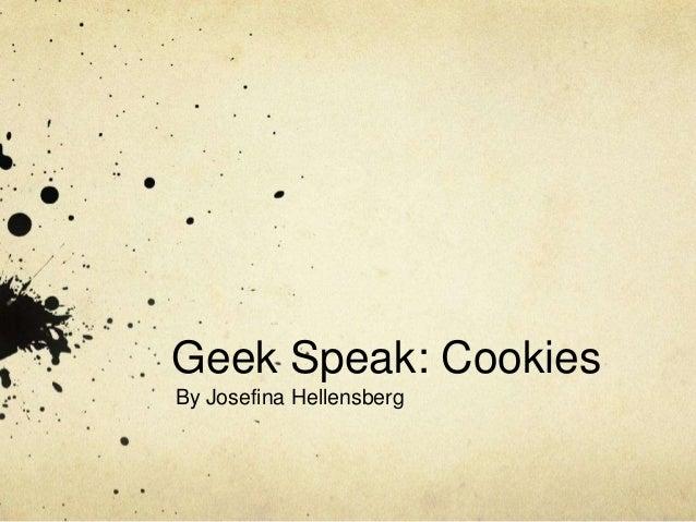 Geek Speak: CookiesBy Josefina Hellensberg