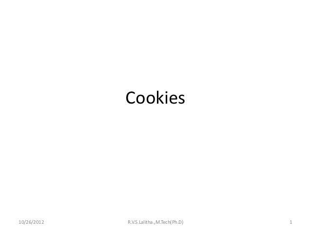 Cookies10/26/2012   R.V.S.Lalitha.,M.Tech(Ph.D)   1