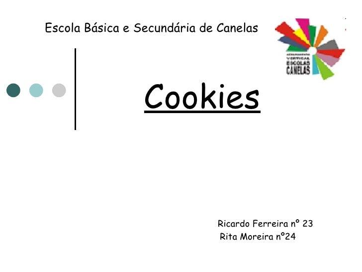 Escola Básica e Secundária de Canelas Cookies   Ricardo Ferreira nº 23 Rita Moreira nº24