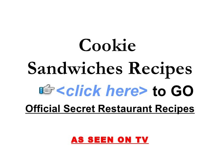 Cookie  Sandwiches Recipes Official Secret Restaurant Recipes AS SEEN ON TV < click here >   to   GO