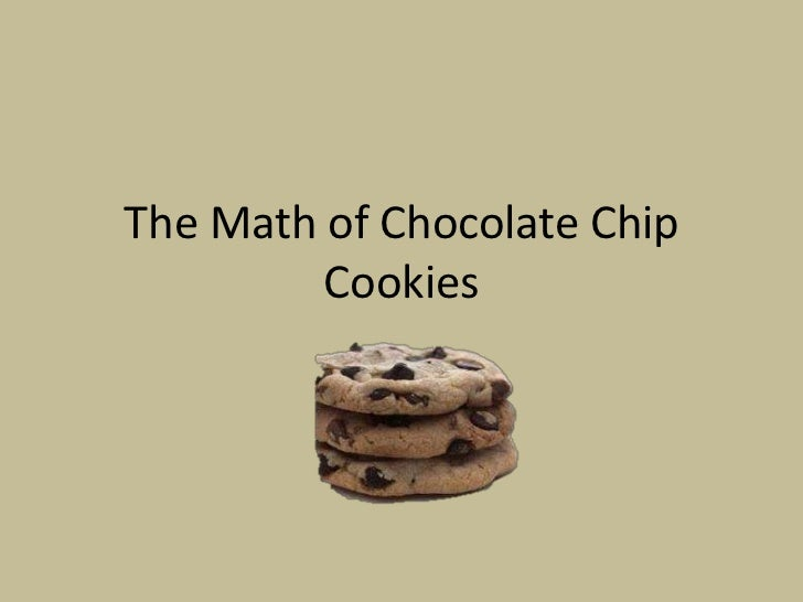 The Math of Chocolate Chip         Cookies