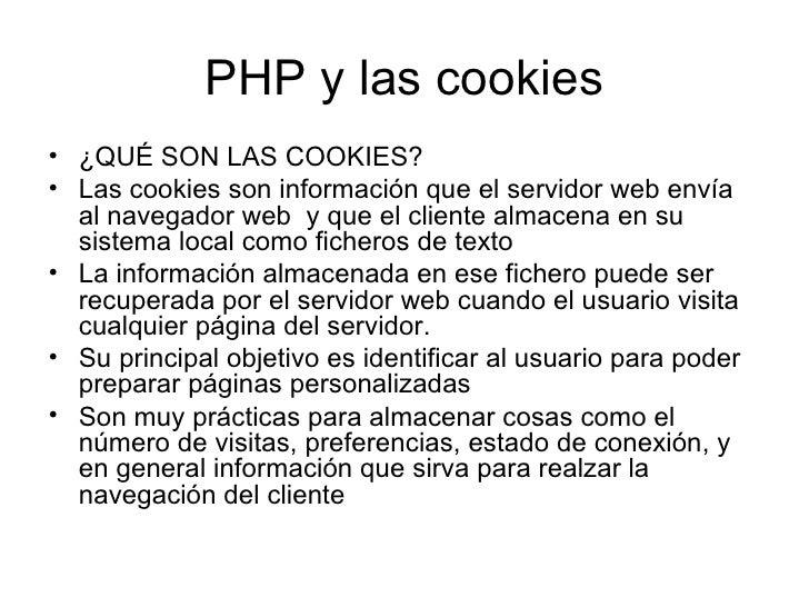 PHP y las cookies <ul><li>¿QUÉ SON LAS COOKIES? </li></ul><ul><li>Las cookies son información que el servidor web envía al...