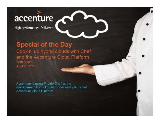 Special of the DayCookin' up hybrid clouds with Chefand the Accenture Cloud PlatformTom MyersApril 26, 2013Accenture is us...