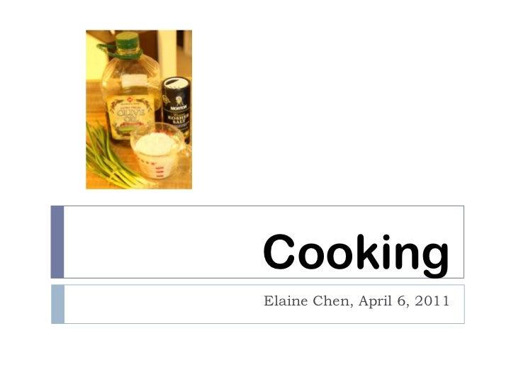 Cooking<br />Elaine Chen, April 6, 2011<br />