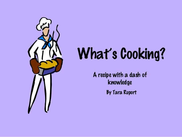 What's Cooking? A recipe with a dash of knowledge By Tara Ruport