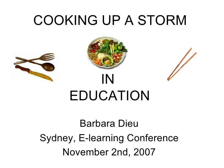 Barbara Dieu Sydney, E-learning Conference November 2nd, 2007 COOKING UP A STORM IN  EDUCATION