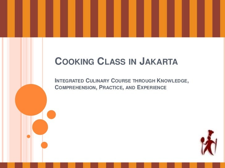 COOKING CLASS IN JAKARTAINTEGRATED CULINARY COURSE THROUGH KNOWLEDGE,COMPREHENSION, PRACTICE, AND EXPERIENCE