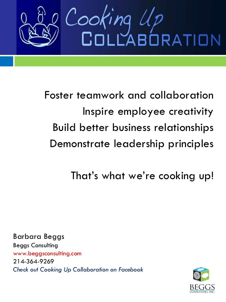 <ul><li>Foster teamwork and collaboration </li></ul><ul><li>Inspire employee creativity </li></ul><ul><li>Build better bus...
