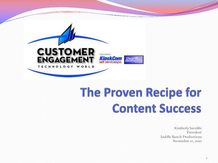 The Proven Recipe for<br />Content Success<br />Kimberly SarubbiPresidentSaddle Ranch ProductionsNovember 10, 2010<br />1<...