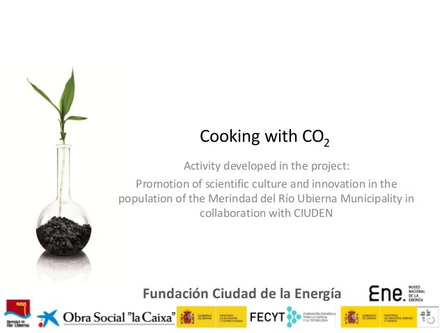 Cooking with CO2 Activity developed in the project: Promotion of scientific culture and innovation in the population of th...