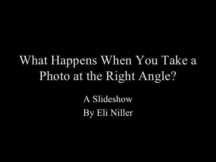 What happens when you take a photo at a right angle?