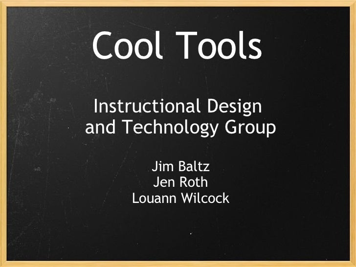 Cool Tools Instructional Design  and Technology Group Jim Baltz Jen Roth Louann Wilcock