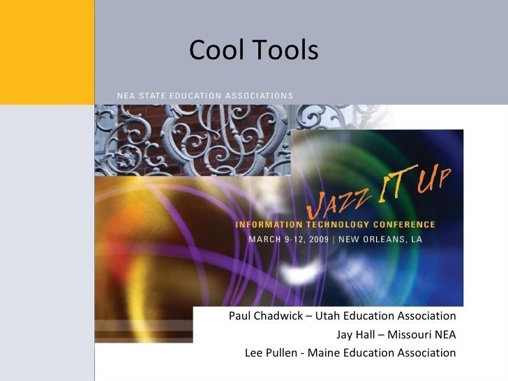 Cool Tools <ul><li>Paul Chadwick – Utah Education Association </li></ul><ul><li>Jay Hall – Missouri NEA </li></ul><ul><li>...
