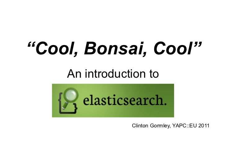 Cool bonsai cool - an introduction to ElasticSearch