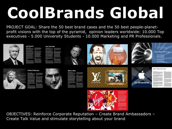 CoolBrands Global PROJECT GOAL: Share the 50 best brand cases and the 50 best people-planet-profit visions with the top of...