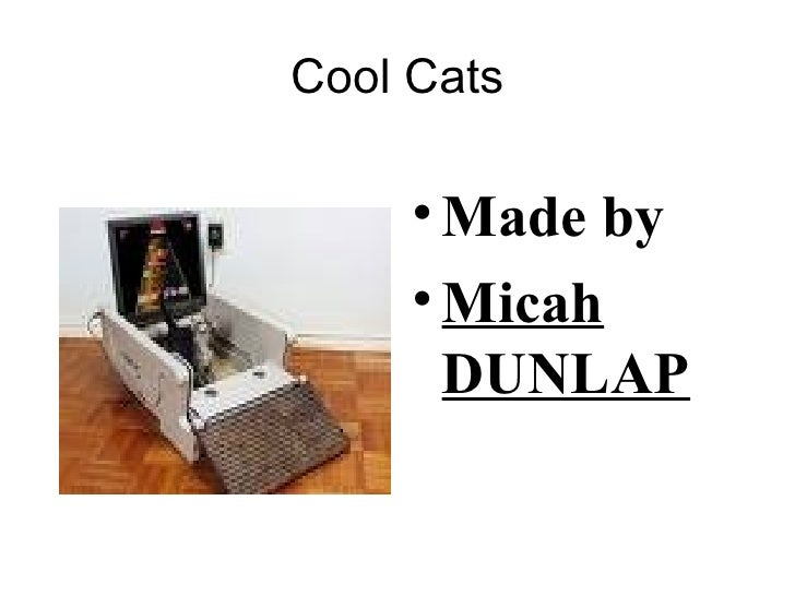 Cool Cats <ul><li>Made by </li></ul><ul><li>Micah DUNLAP </li></ul>