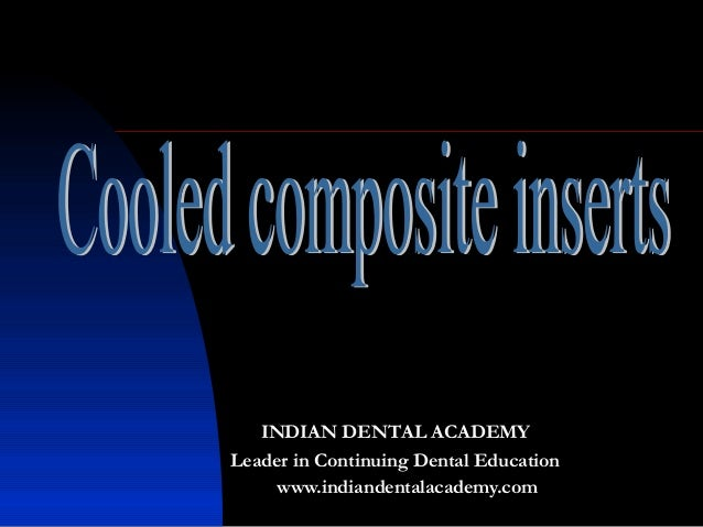 Cooled composites inserts  /certified fixed orthodontic courses by Indian dental academy