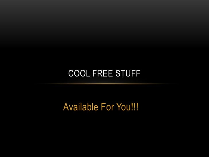 Available For You!!!<br />Cool Free Stuff<br />