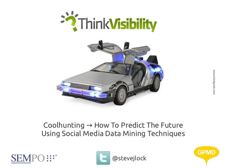 www.thinkgeek.comCoolhunting → How To Predict The FutureUsing Social Media Data Mining Techniques                    @stev...