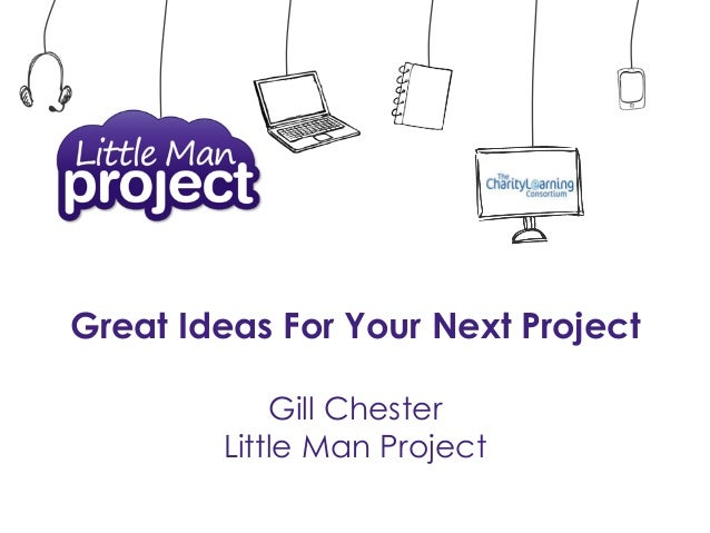 Great Ideas For Your Next Project Gill Chester Little Man Project