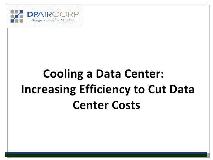 Cooling a Data Center:Increasing Efficiency to Cut Data         Center Costs