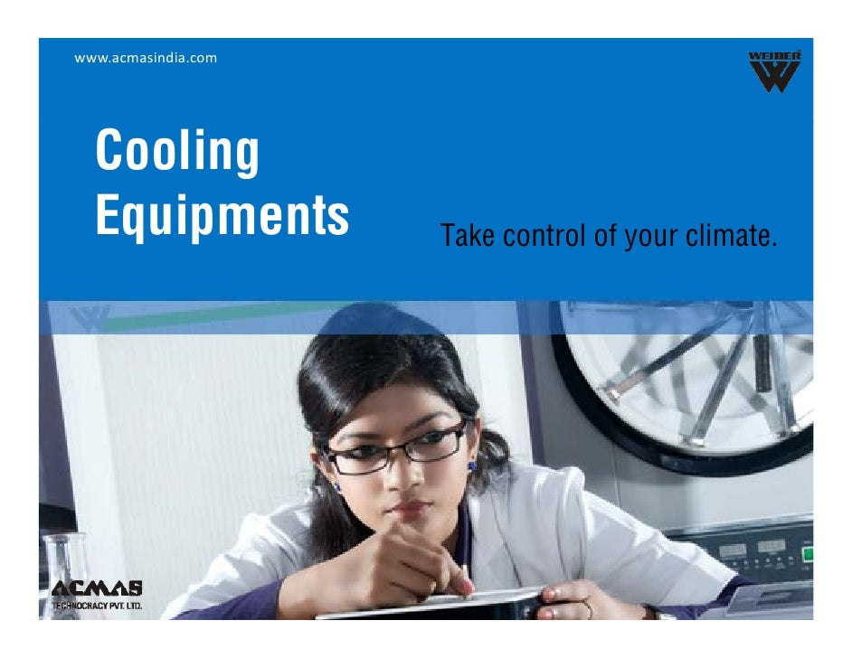 www.acmasindia.com  Cooling  Equipments         Take control of your climate.