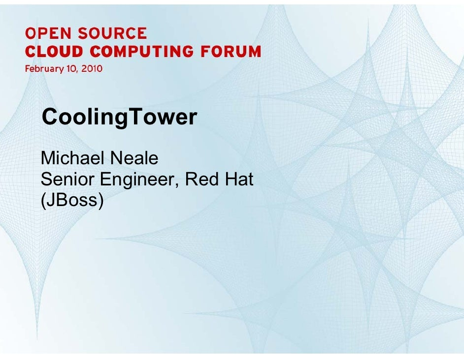 CoolingTower     Michael Neale     Senior Engineer, Red Hat     (JBoss)     1           CoolingTower | Michael Neale