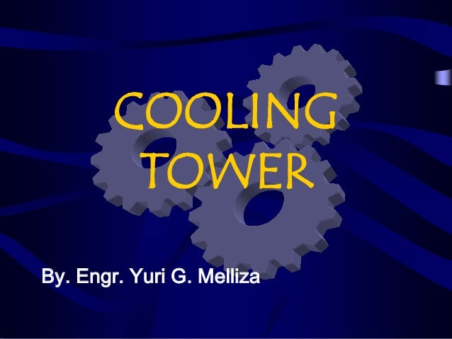 COOLING TOWER By. Engr. Yuri G. Melliza