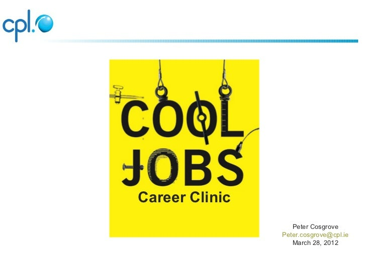 Career Clinic                   Peter Cosgrove                Peter.cosgrove@cpl.ie                   March 28, 2012
