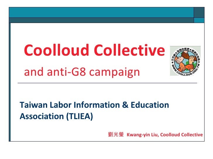 Taiwan Labor Information & Education Association (TLIEA) <ul><ul><li>Coolloud Collective   </li></ul></ul><ul><ul><li>and ...