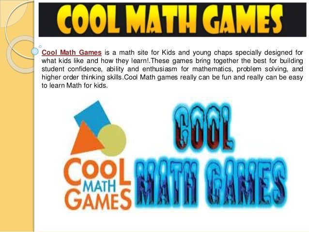 Cool math games is a math site for kids and young chaps specially