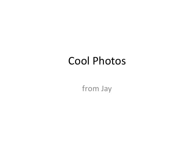 Cool Photosfrom Jay