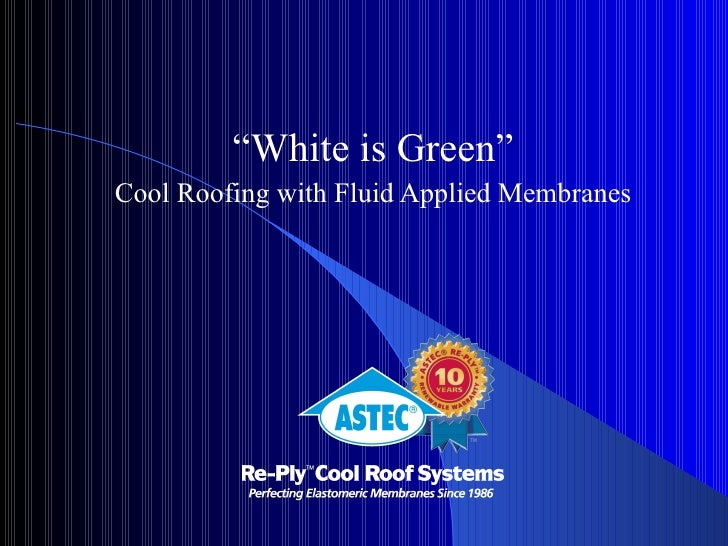 """"""" White is Green"""" Cool Roofing with Fluid Applied Membranes"""