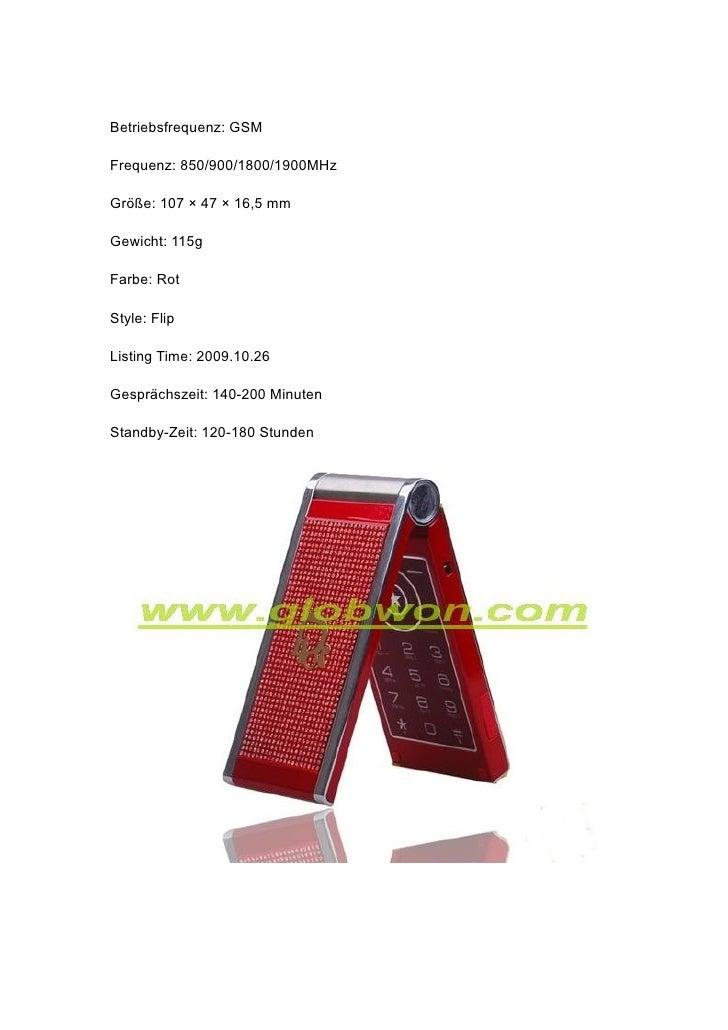 Betriebsfrequenz: GSM  Frequenz: 850/900/1800/1900MHz  Größe: 107 × 47 × 16,5 mm  Gewicht: 115g  Farbe: Rot  Style: Flip  ...